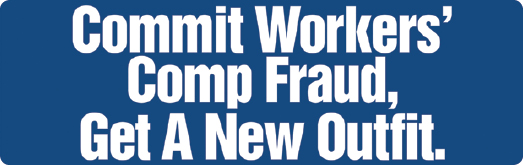 Commit Worker's Comp Fraud, Get A New Outfit